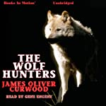 The Wolf Hunters | James Oliver Curwood