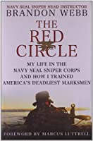 The Red Circle: My Life in the Navy SEAL Sniper Corps and How I Trained America&#39;s Deadliest Marksmen