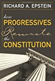 img - for How Progressives Rewrote the Constitution [Paperback] [2007] (Author) Richard A. Epstein book / textbook / text book