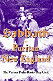 The Sabbath in Puritan New England: And the Various Psalm-Books They Used