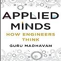 Applied Minds: How Engineers Think (       UNABRIDGED) by Guru Madhavan Narrated by Sean Pratt