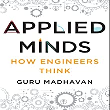 Applied Minds: How Engineers Think (       UNABRIDGED) by Guru Madhavan Narrated by Sean Pratt