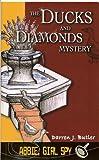 Abbie, Girl Spy: The Ducks and Diamonds Mystery (Abbie, Girl Spy, 2)