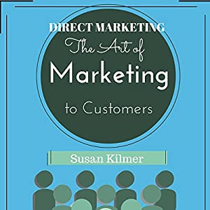 Direct Marketing: The Art of Marketing to Customers Audiobook