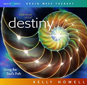 Retrieve Your Destiny. Living the Soul's Path Kelly Howell