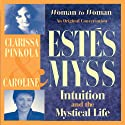 Intuition and the Mystical Life: Caroline Myss and Clarissa Pinkola Estes Bring Women's Wisdom to Light Audiobook by Clarissa Pinkola Estes, Caroline Myss Narrated by Clarissa Pinkola Estes, Caroline Myss