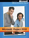 Microsoft Project 2010 (Microsoft Official Academic Course)