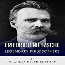 Legendary Philosophers: The Life and Philosophy of Friedrich Nietzsche (       UNABRIDGED) by Charles River Editors Narrated by Mark Linsenmayer