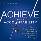 Achieve with Accountability: Ignite Engagement, Ownership, Perseverance, Alignment, and Change Hörbuch von Mike Evans Gesprochen von: Steven Menasche