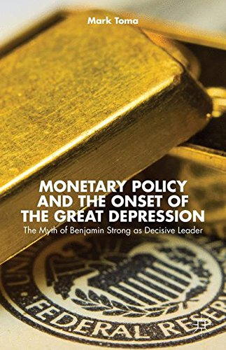 Monetary Policy and the Onset of the Great Depression: The Myth of Benjamin Strong as Decisive Leader