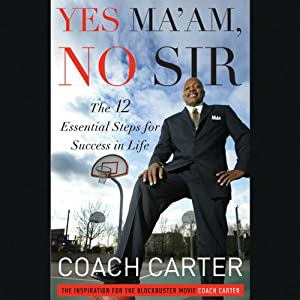 Yes Ma'am, No Sir: The 12 Essential Steps for Success in Life | [Coach Carter]
