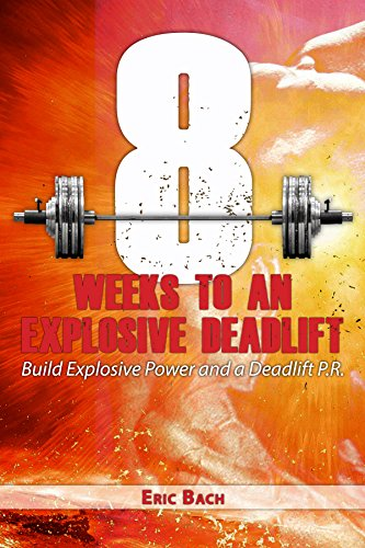 Book: Eight Weeks to An Explosive Deadlift - Build Explosive Power and a Deadlift P.R. by Eric Bach