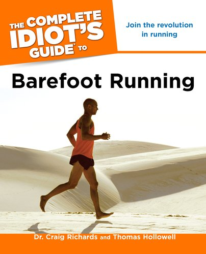 The Complete Idiot's Guide to Barefoot Running, Dr. Craig Richards, Thomas Hollowell