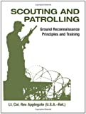 Scouting And Patrolling: Ground Reconnaissance Principles And Training (Military Science)