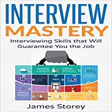 Interview Mastery: Interviewing Skills That Will Guarantee You the Job Audiobook by James Storey Narrated by Douglas Birk