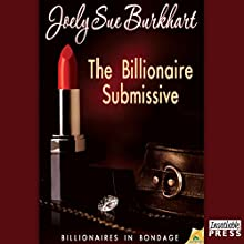 The Billionaire Submissive: Billionaires in Bondage, Book 1 (       UNABRIDGED) by Joely Sue Burkhart Narrated by Kasha Kensington
