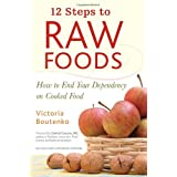 12 Steps to Raw Foods: How to End Your Dependency on Cooked Foodby Victoria Boutenko