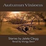 Autumn Visions   Jaleta Clegg