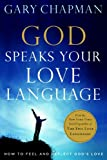 God Speaks Your Love Language: How to Feel and Reflect God's Love (0802472753) by Chapman, Gary D.
