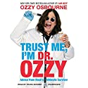 Trust Me, I'm Dr. Ozzy: Advice from Rock's Ultimate Survivor Audiobook by Ozzy Osbourne, Chris Ayres Narrated by Frank Skinner