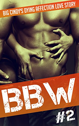 BBW: Big Cindy's Dying Affection Love Story (BBW Romance, BBW, BBW Romance And Alpha Males, BBW BWWM, BBW Paranormal Book 1)
