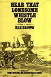 Hear That Lonesome Whistle Blow (0701122323) by Dee Brown