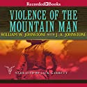 Violence of the Mountain Man (       UNABRIDGED) by William Johnstone Narrated by Jack Garrett