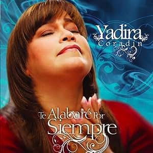 Yadira Coradin - Te Alabaré Por Siempre - Amazon.com Music