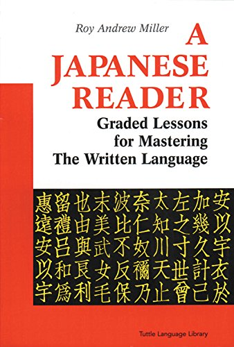 A Japanese Reader: Graded Lessons for Mastering the Written Language: Graded Lessons in the Modern Language (Tuttle Language Library)