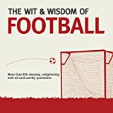 Guy Lloyd Wit & Wisdom: Football: Unforgettable Quotations from the Beautiful Game