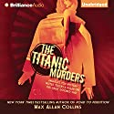 The Titanic Murders: Disaster Series, Book 1 (       UNABRIDGED) by Max Allan Collins Narrated by Christopher Lane