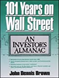 img - for One Hundred One Years on Wall Street: An Investor's Almanac book / textbook / text book