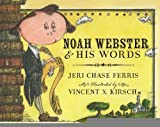 By Jeri Chase Ferris Noah Webster and His Words