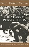 Nazi Germany And The Jews: The Years Of Persecution: 1933-1939 (English Edition)