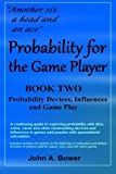 Probability for the Game Player Book Two: Probability Devices, Influences and Game Play (Volume 2)