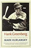 Hank Greenberg: The Hero Who Didn't Want to Be One (Jewish Lives) (0300192460) by Kurlansky, Mark