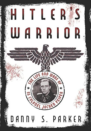 Hitler's Warrior: The Life and Wars of SS Colonel Jochen Peiper