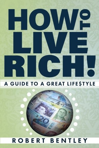How to Live Rich!: A Guide to a Great Lifestyle