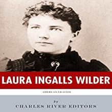 American Legends: The Life of Laura Ingalls Wilder (       UNABRIDGED) by Charles River Editors Narrated by Scott Clem
