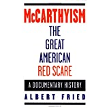 McCarthyism, The Great American Red Scare: A Documentary Historyby Albert Fried