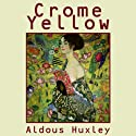 Crome Yellow (       UNABRIDGED) by Aldous Huxley Narrated by Robert Whitfield