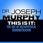 This Is It: The Art of Metaphysical Demonstration | Dr. Joseph Murphy
