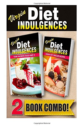 Your Favorite Food Part 2 And Virgin Diet Freezer Recipes: 2 Book Combo (Virgin Diet Indulgences) front-80352
