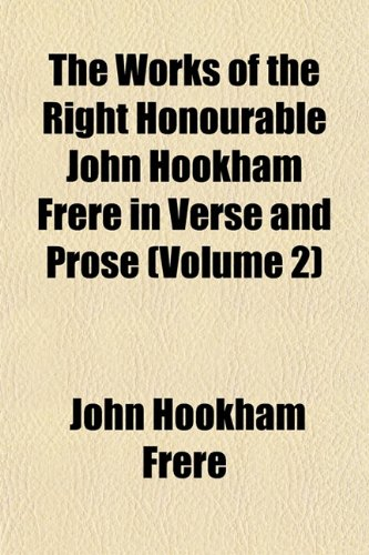 The Works of the Right Honourable John Hookham Frere in Verse and Prose (Volume 2)