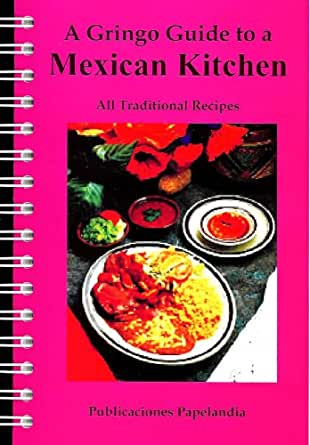 Amazon.com: A Gringo Guide to a Mexican Kitchen Gringo Guides Book 5