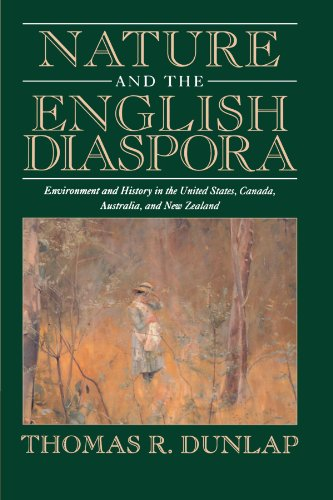 Nature and the English Diaspora: Environment and History in the United States, Canada, Australia, and New Zealand (Studies in Environment and History)