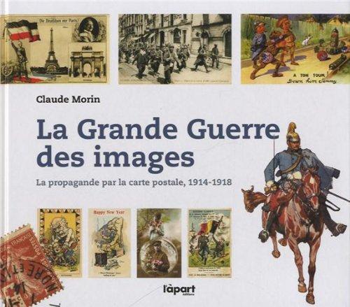 La Grande guerre des images : la propagande par la carte postale, 1914-1918