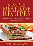 Simple Meatloaf Recipes: A Home-Style Old-Fashion Mouth Watering Taste