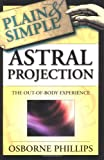 Astral Projection Plain & Simple: The Out-of-Body Experience (073870279X) by Phillips, Osborne