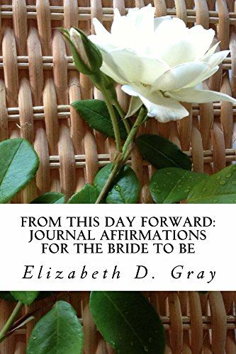 Elizabeth D. Gray - From this Day Forward: Journal Affirmations for the Bride to Be (English Edition)